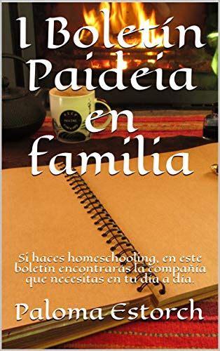 Boletin Paideia En Familia I Si Haces Homeschooling En Este Boletin Encontraras La Compania Que Necesitas En Tu Dia A Dia