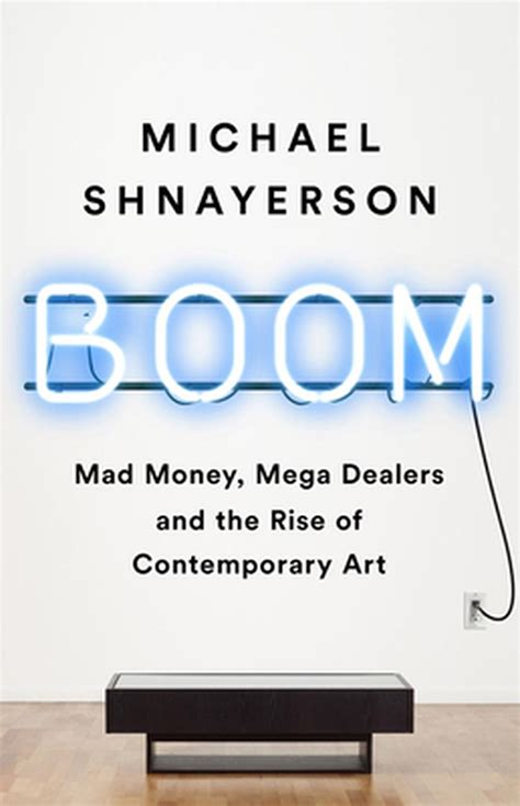 Boom Mad Money Mega Dealers And The Rise Of Contemporary Art English Edition