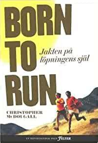 Born To Run Jakten Pa Lopningens Sjal