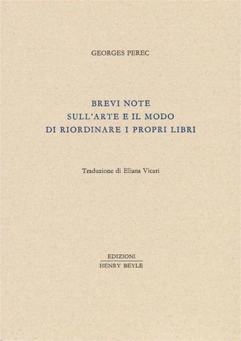 Brevi Note Sull Arte E Il Modo Di Riordinare I Propri Libri Piccola Biblioteca Oggetti Letterari