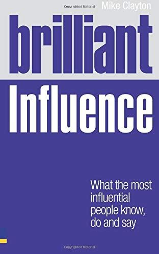 Brilliant Influence What The Most Influential People Know