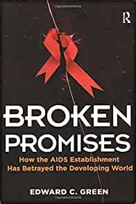 Broken Promises How The Aids Establishment Has Betrayed The Developing World English Edition