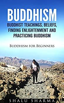 Buddhism Buddhist Teachings Beliefs Finding Enlightenment And Practicing Buddhism Buddhism For Beginners English Edition