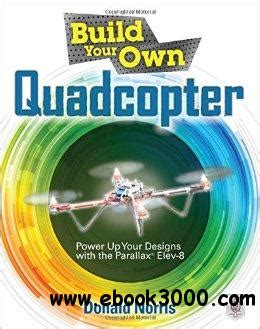Build Your Own Quadcopter Power Up Your Designs With The Parallax Elev 8