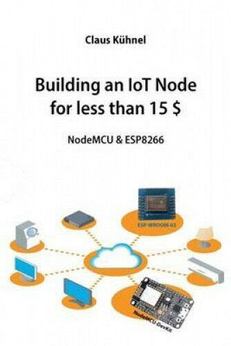 Building An Iot Node For Less Than 15 Nodemcu Andamp Esp8266
