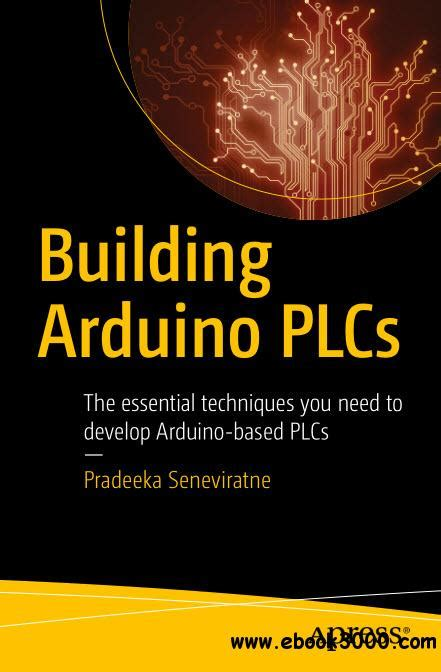 Building Arduino Plcs The Essential Techniques You Need To Develop Arduino Based Plcs
