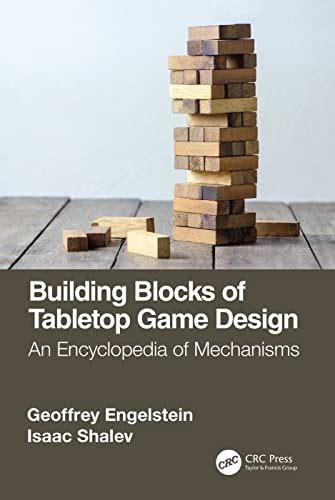 Building Blocks Of Tabletop Game Design An Encyclopedia Of Mechanisms