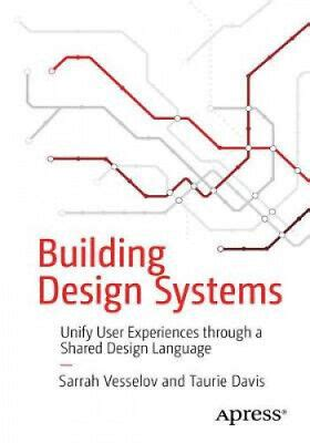 Building Design Systems Unify User Experiences Through A Shared Design Language