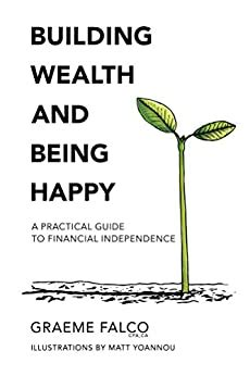 Building Wealth And Being Happy A Practical Guide To Financial Independence Volume 1