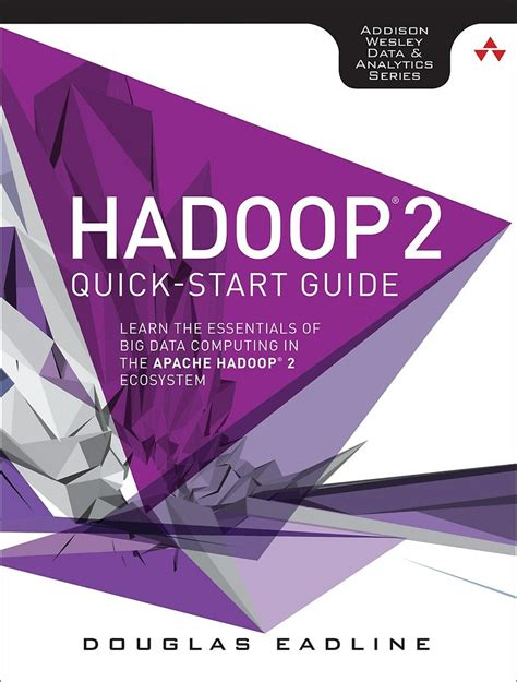 By Eadline Doug Author Hadoop 2 Quick Start Guide Learn The Essentials Of Big Data Computing In The Apache