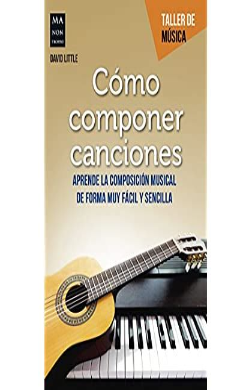 Cómo componer canciones: Aprende la composición musical de forma muy fácil y sencilla (Taller de Música)