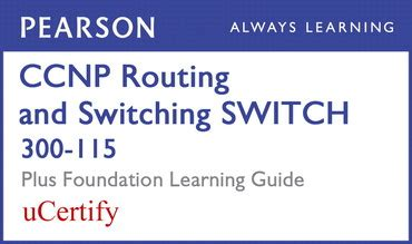 CCNP Routing and Switching Switch 300-115 Pearson Ucertify Course and Foundation Learning Guide Bundle (Foundation Learning Guides)