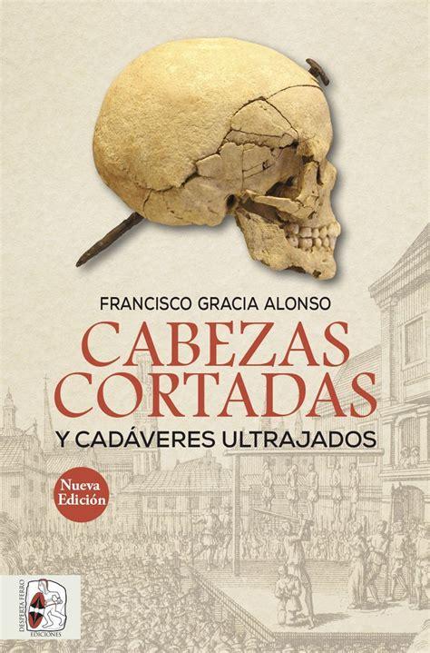 Cabezas Cortadas Y Cadaveres Ultrajados Nueva Edicion Otros Titulos
