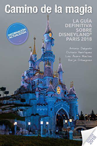Camino De La Magia La Guia Definitiva Sobre Disneyland Paris 2018
