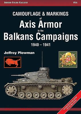 Camouflage And Markings Of Axis Armor In The Balkans Campaigns 1940 1941 Armor Color Gallery