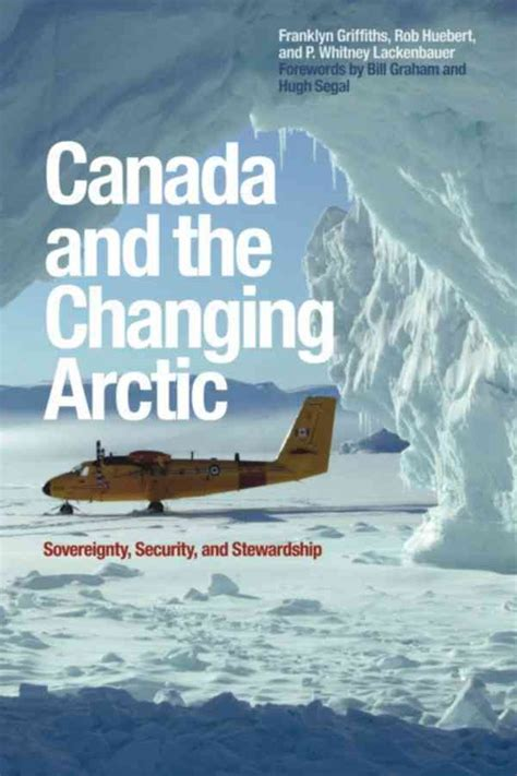 Canada And The Changing Arctic Sovereignty Security And Stewardship