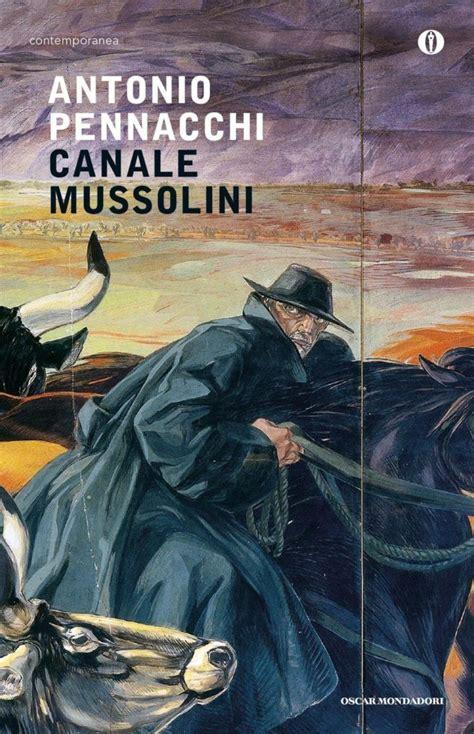 Canale Mussolini Dal Romanzo Di Antonio Pennacchi By Graziano Lanzidei