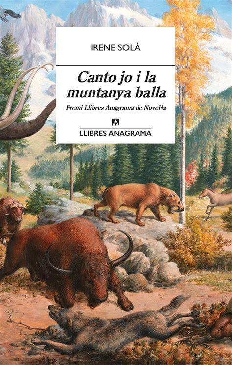 Canto Jo I La Muntanya Balla 61 Llibres Anagrama