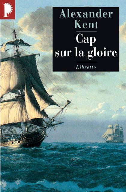 Cap Sur La Gloire Une Aventure De Richard Bolitho
