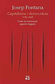 Capitalisme I Democracia 1756 1848 Com Va Comencar Aquest Engany Catalan Edition