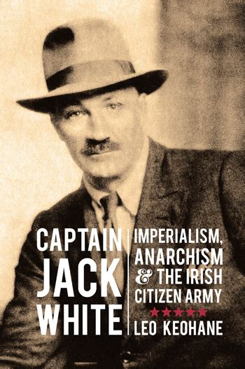 Captain Jack White Imperialism Anarchism And The Irish Citizen Army