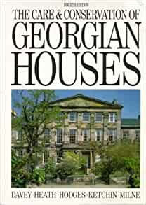 Care And Conservation Of Georgian Houses A Maintenance Manual