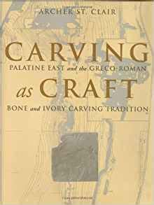 Carving As Craft Palatine East And The Greco Roman Bone And Ivory Carving Tradition