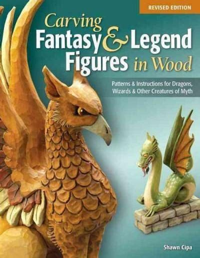 Carving Fantasy Legend Figures In Wood Patterns Instructions For Dragons Wizards Other Creatures Of Myth