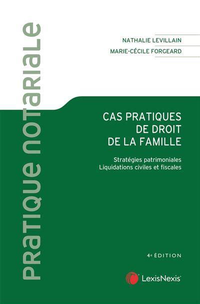 Cas Pratiques De Droit De La Famille Strategies Patrimoniales Liquidations Civiles Et Fiscales