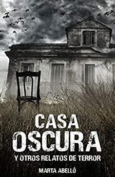Casa Oscura Y Otros Relatos De Terror Spanish Edition