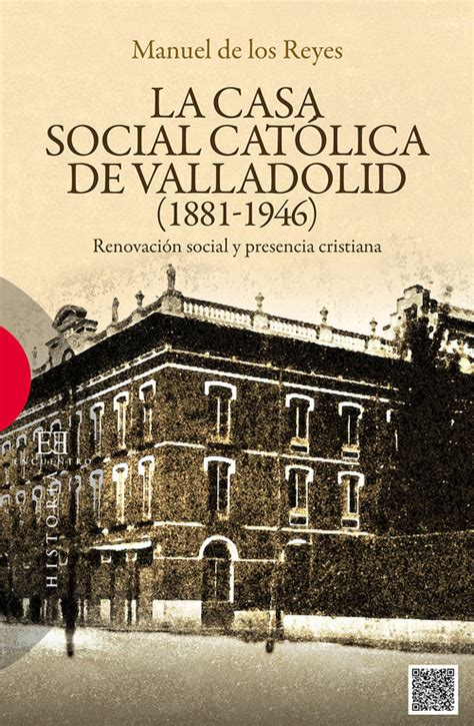 Casa Social Catolica De Valladolid 1881 1946 Ensayo