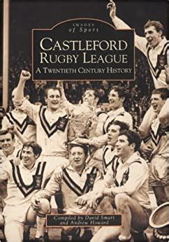 Castleford Rugby League A Twentieth Century History Images Of Sport