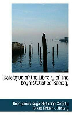 Catalogue Of The Library Of The Royal Statistical Society 1908