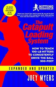 Catapult Loading System How To Teach 100 Pound Hitters To Consistently Drive The Ball 300 Feet English Edition