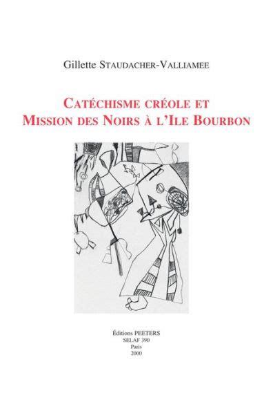 Catechisme Creole Et Mission Des Noirs A L Ile Bourbon