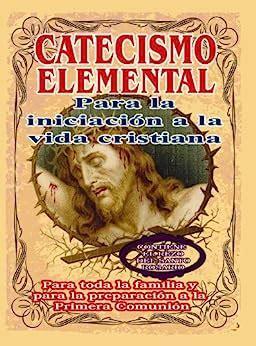 Catecismo Elemental Para La Introduccion A La Vida Cristiana