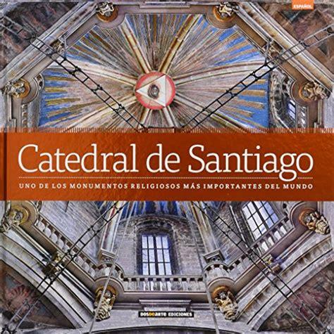 Catedral De Santiago De Compostela Uno De Los Monumentos Religiosos Mas Importantes Del Mundo Serie Arquitectura Edicion Lujo