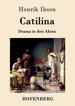 Catilina Drama In Drei Akten