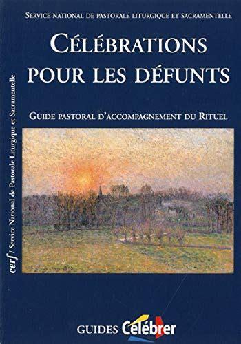 Celebrations Pour Les Defunts Guide Pastoral D Accompagnement Du Rituel