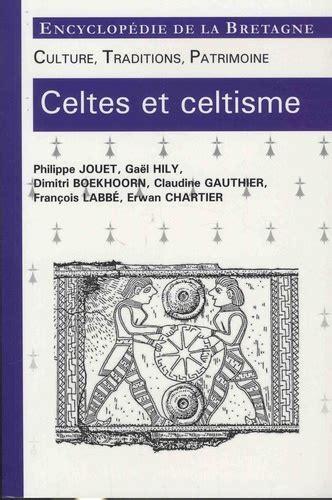 Celtes Et Celtisme Culture Traditions Patrimoine