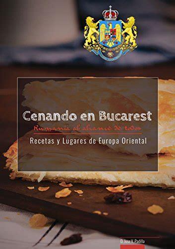 Cenando En Bucarest Rumania Recetas Y Lugares De Europa Oriental No 4