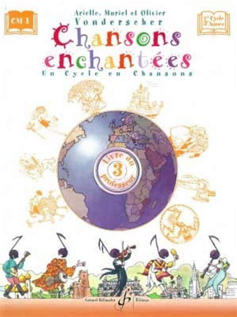 Chansons Enchantees Volume 3 Livre Du Professeur