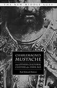 Charlemagne S Mustache And Other Cultural Clusters Of A Dark Age 0 The New Middle Ages