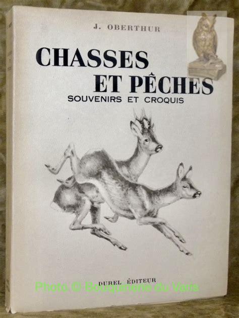 Chasses et pêches. souvenirs et croquis. illustré par l'auteur de seize planches hors-texte.