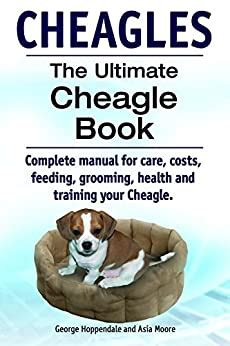 Cheagles The Ultimate Cheagle Book Complete Manual For Care Costs Feeding Grooming Health And Training Your Cheagle Dog