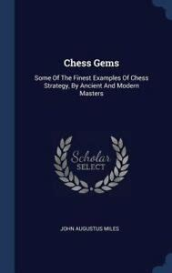 Chess Gems: Some of the Finest Examples of Chess Strategy, by Ancient and Modern Masters