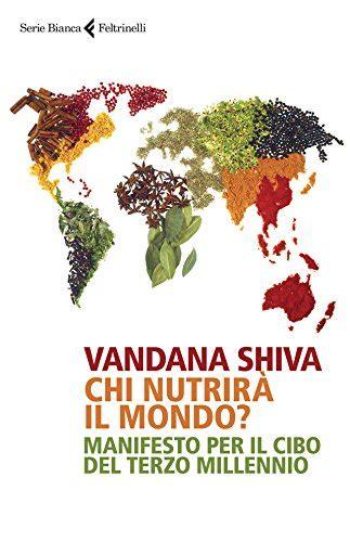 Chi Nutrira Il Mondo Manifesto Per Il Cibo Del Terzo Millennio Serie Bianca