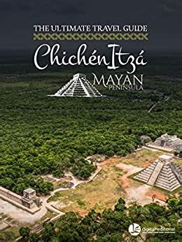 Chichen Itza The Ultimate Travel Guide For 2019 Mayan Peninsula Travel Guides Book 1 English Edition
