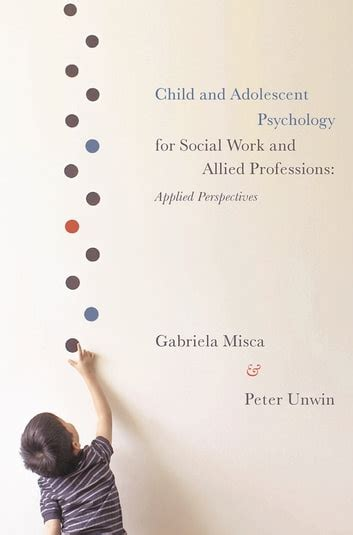 Child And Adolescent Psychology For Social Work And Allied Professions Applied Perspectives