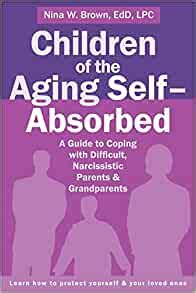 Children Of The Aging Self Absorbed A Guide To Coping With Difficult Narcissistic Parents And Grandparents English Edition